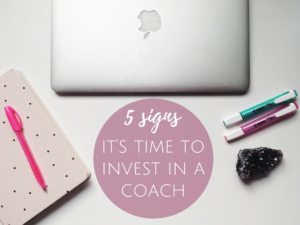 5 Signs It's Time to Invest in a Coach